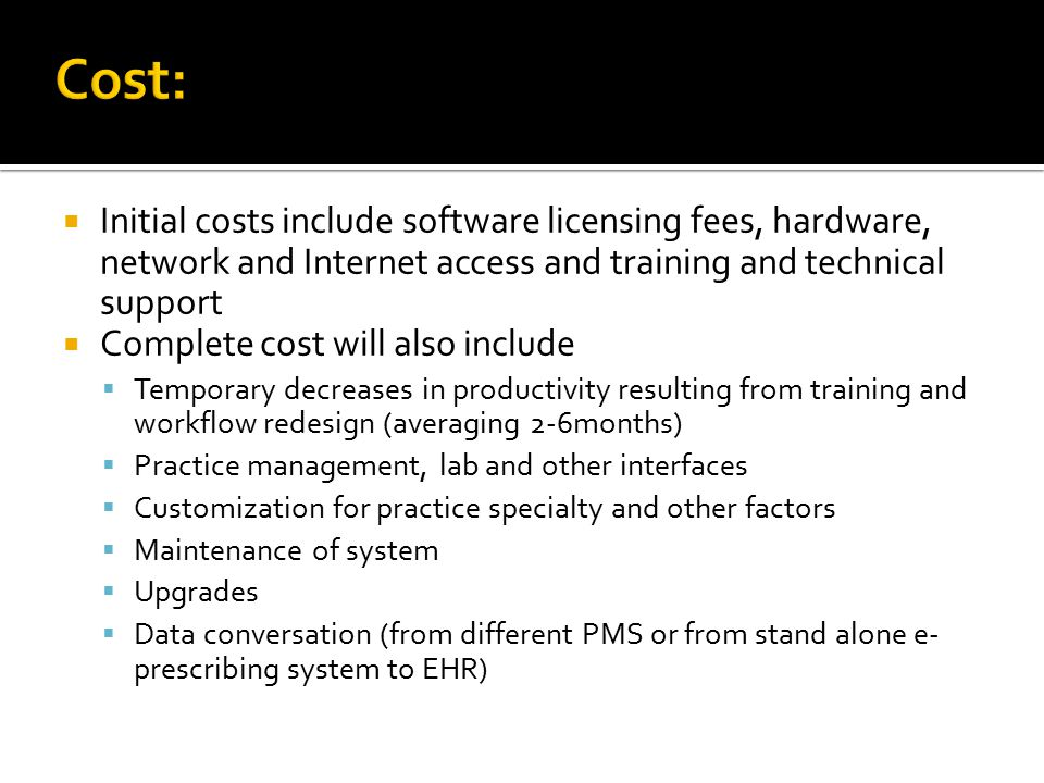 Cost: Initial costs include software licensing fees, hardware, network and Internet access and training and technical support.