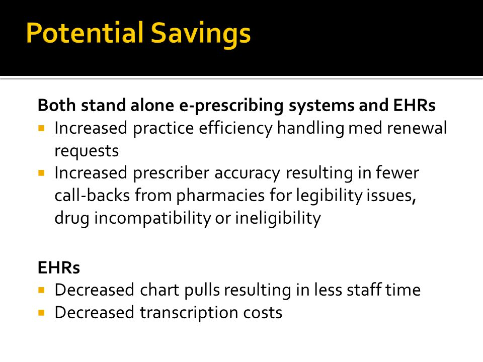 Potential Savings Both stand alone e-prescribing systems and EHRs