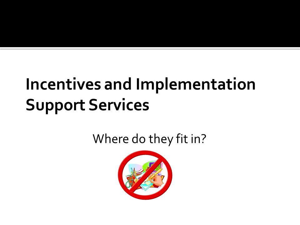 Incentives and Implementation Support Services