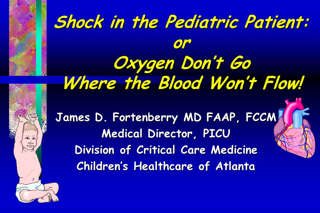 Shock in the Pediatric Patient: or Oxygen Don't Go Where the Blood Won't Flow!
