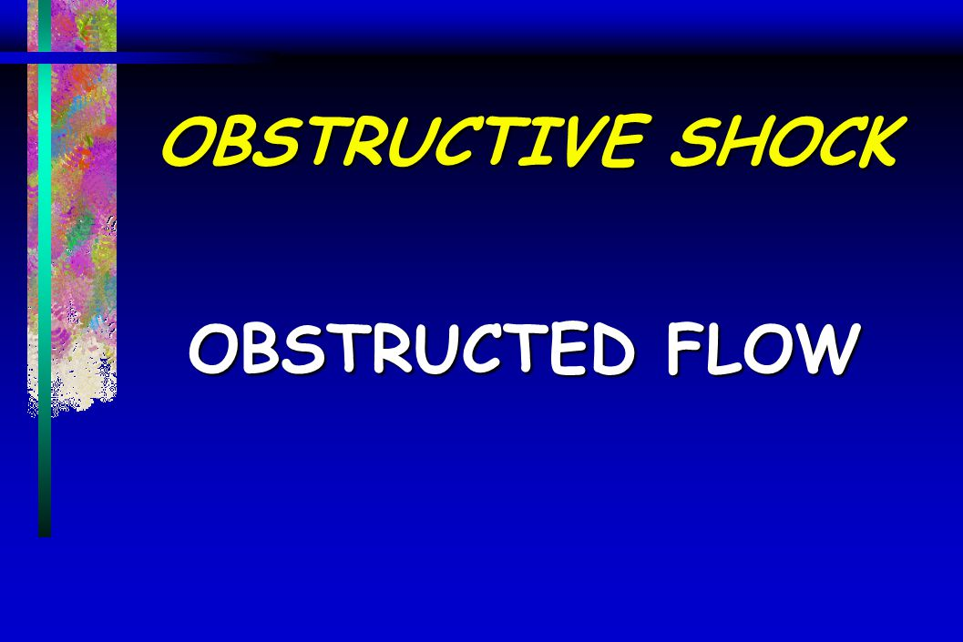 OBSTRUCTIVE SHOCK OBSTRUCTED FLOW