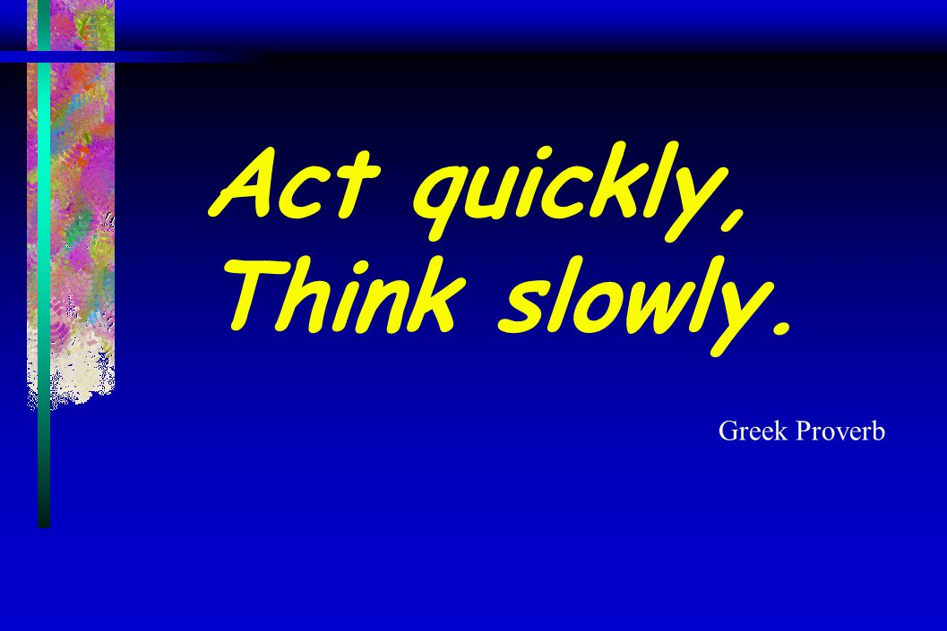 Act quickly, Think slowly.