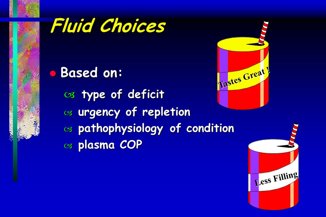 Fluid Choices type of deficit Based on: urgency of repletion