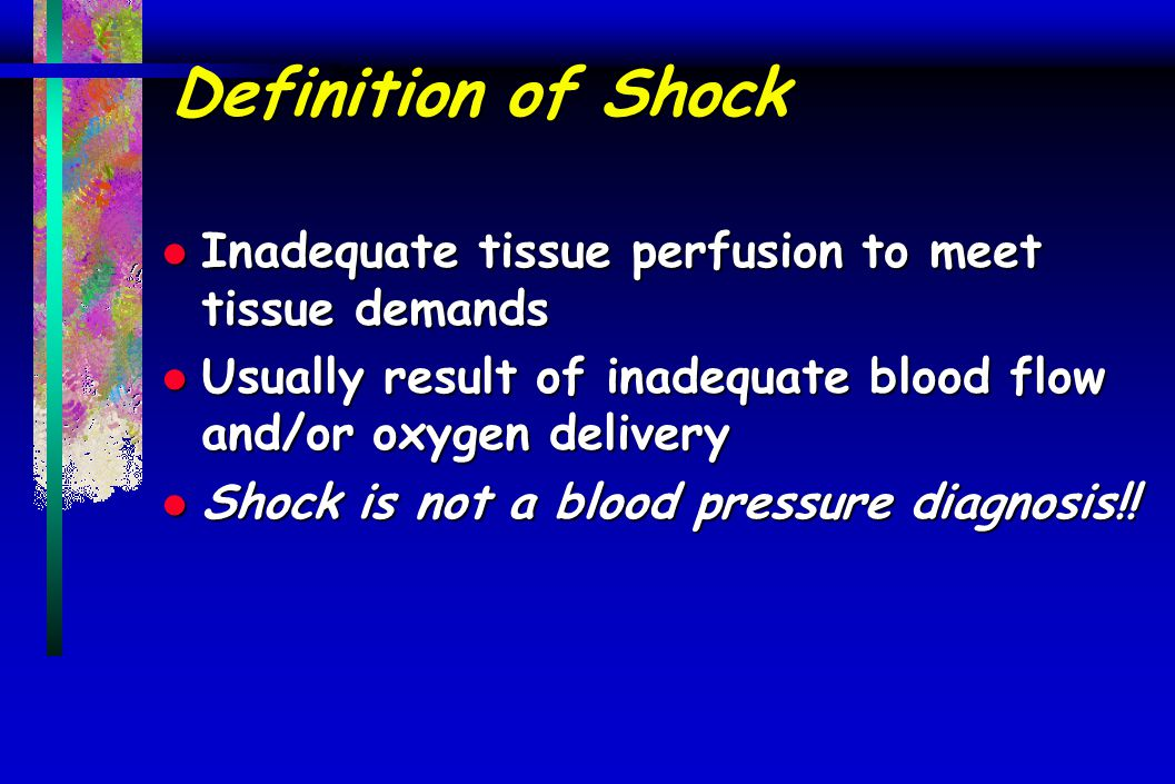 Definition of Shock Inadequate tissue perfusion to meet tissue demands