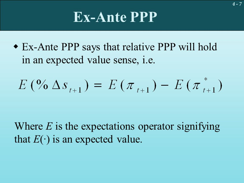 Ex-Ante PPP Ex-Ante PPP says that relative PPP will hold in an expected value sense, i.e.