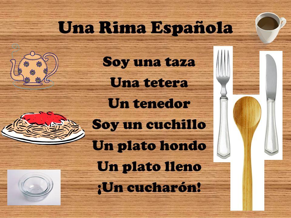 Una Rima Española Soy una taza Una tetera Un tenedor Soy un cuchillo