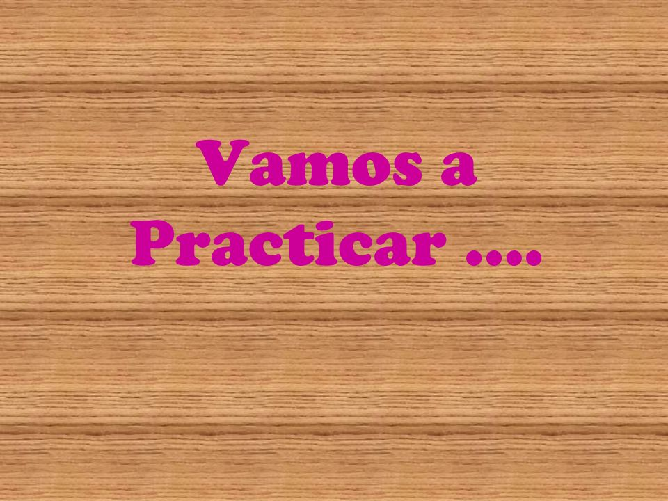 Vamos a Practicar ….