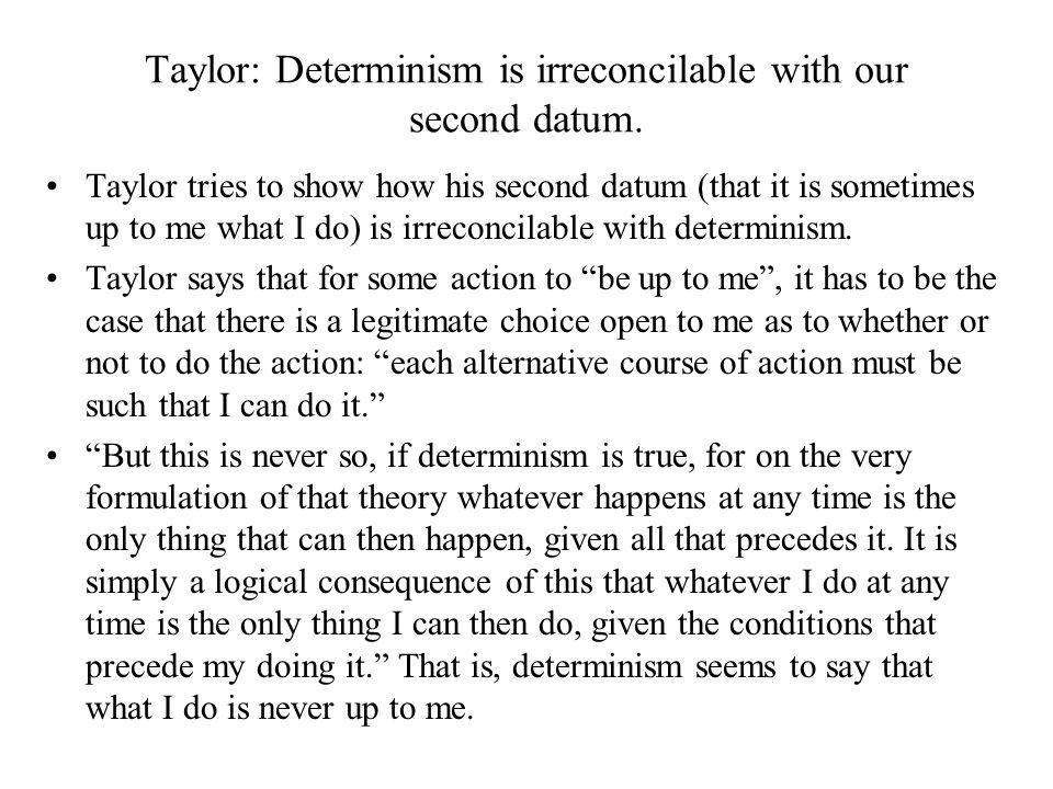 Taylor: Determinism is irreconcilable with our second datum.
