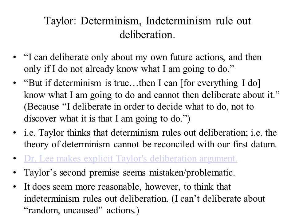 Taylor: Determinism, Indeterminism rule out deliberation.