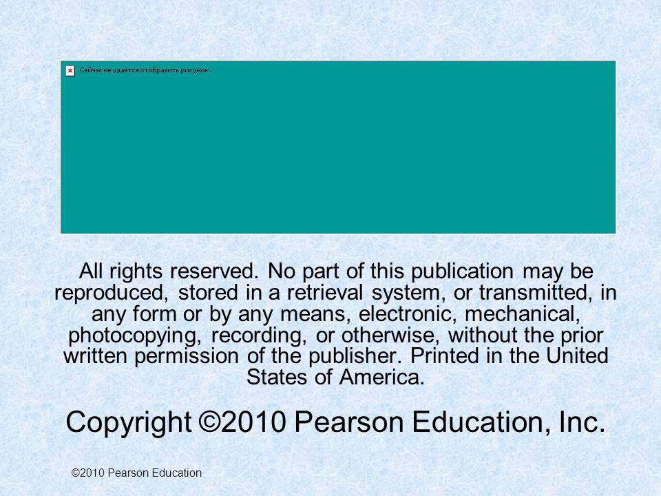 Copyright ©2010 Pearson Education, Inc.