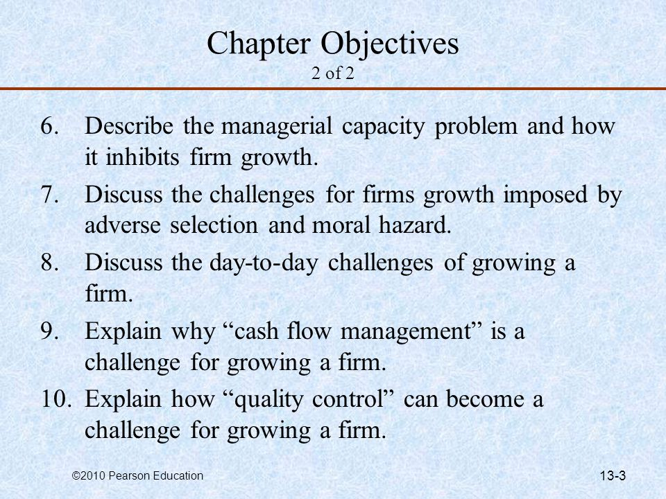 Chapter Objectives 2 of 2 Describe the managerial capacity problem and how it inhibits firm growth.