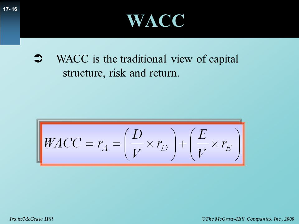 WACC WACC is the traditional view of capital structure, risk and return.