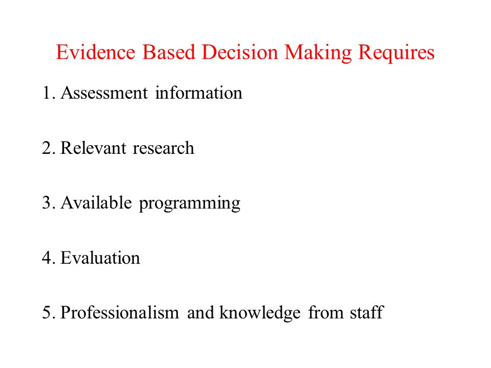 Evidence Based Decision Making Requires