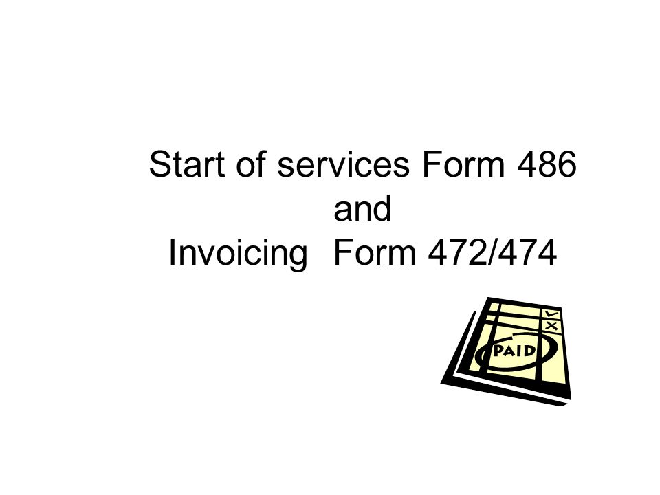 Start of services Form 486 and Invoicing Form 472/474