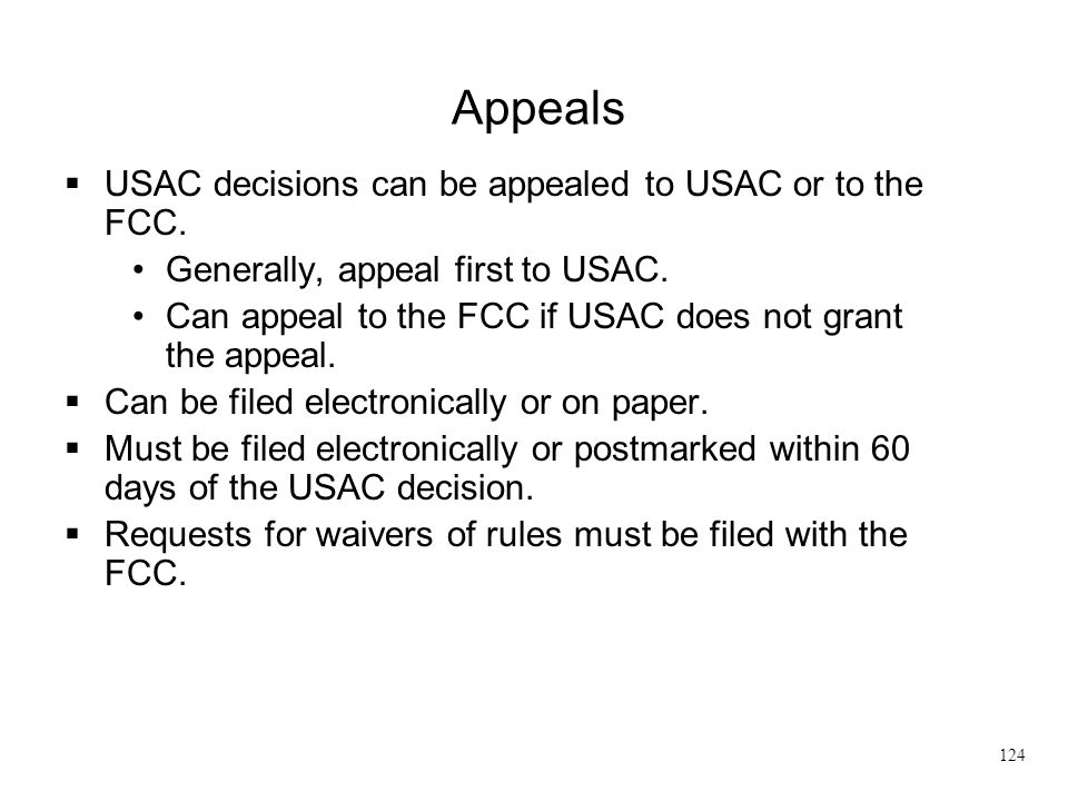 Appeals USAC decisions can be appealed to USAC or to the FCC.