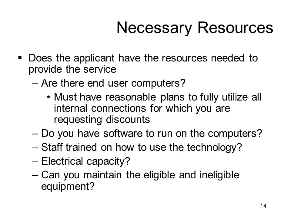 Necessary Resources Does the applicant have the resources needed to provide the service. Are there end user computers