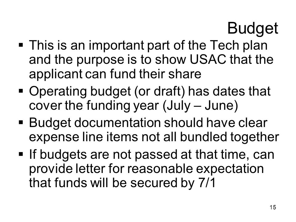 Budget This is an important part of the Tech plan and the purpose is to show USAC that the applicant can fund their share.
