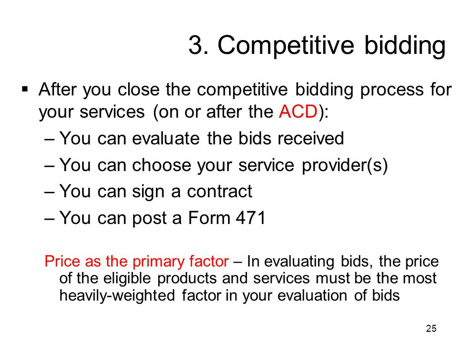 3. Competitive bidding After you close the competitive bidding process for your services (on or after the ACD):
