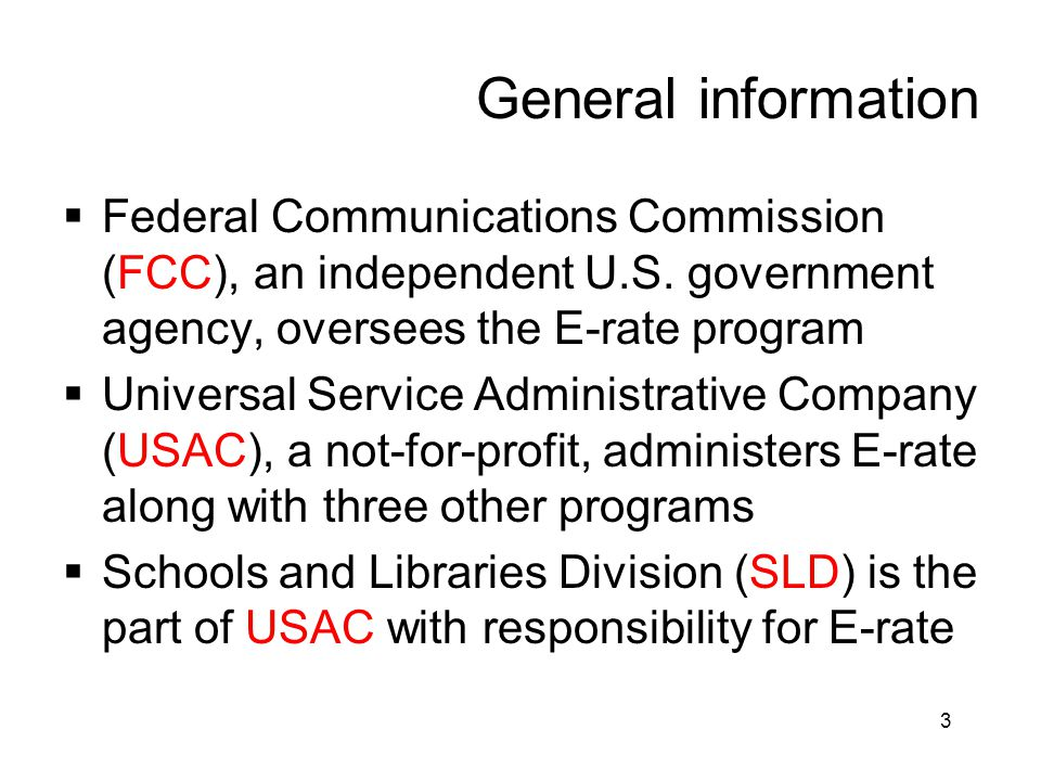 General information Federal Communications Commission (FCC), an independent U.S. government agency, oversees the E-rate program.