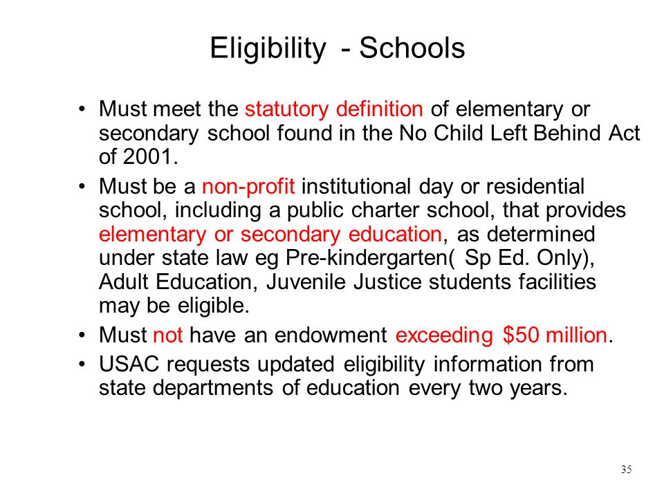 Eligibility - Schools Must meet the statutory definition of elementary or secondary school found in the No Child Left Behind Act of 2001.