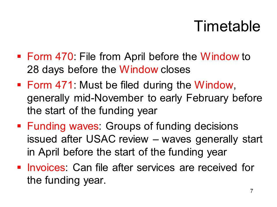Timetable Form 470: File from April before the Window to 28 days before the Window closes.