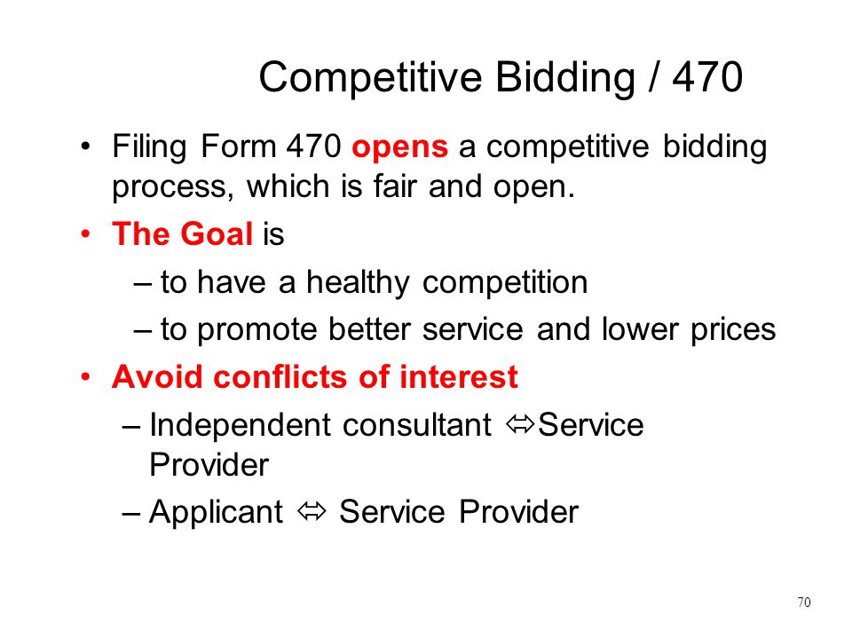 Competitive Bidding / 470 Filing Form 470 opens a competitive bidding process, which is fair and open.