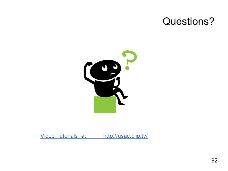 Questions Video Tutorials at http://usac.blip.tv/ 82