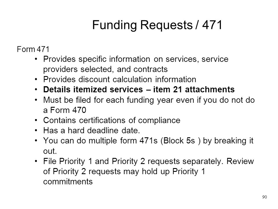 Funding Requests / 471 Form 471. Provides specific information on services, service providers selected, and contracts.