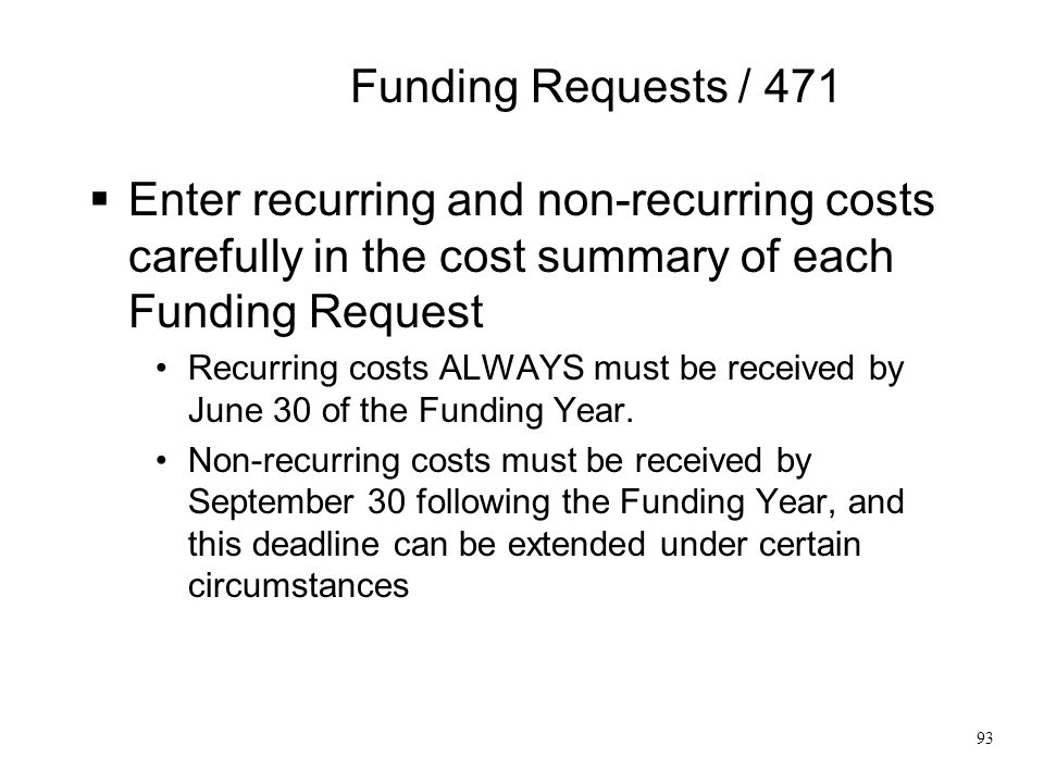 Funding Requests / 471 Enter recurring and non-recurring costs carefully in the cost summary of each Funding Request.