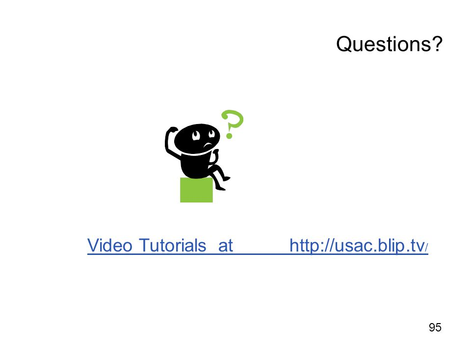 Questions Video Tutorials at http://usac.blip.tv/ 95
