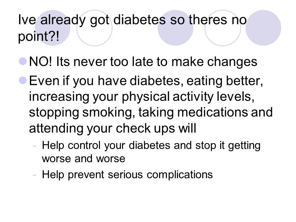 Ive already got diabetes so theres no point !