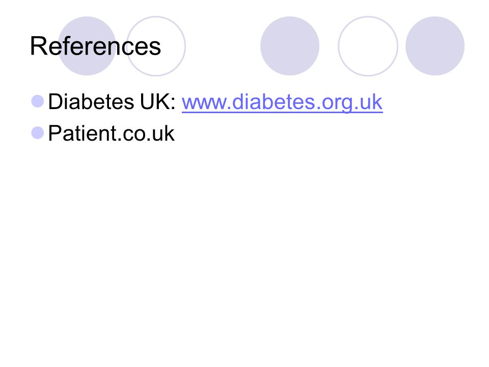 References Diabetes UK: www.diabetes.org.uk Patient.co.uk