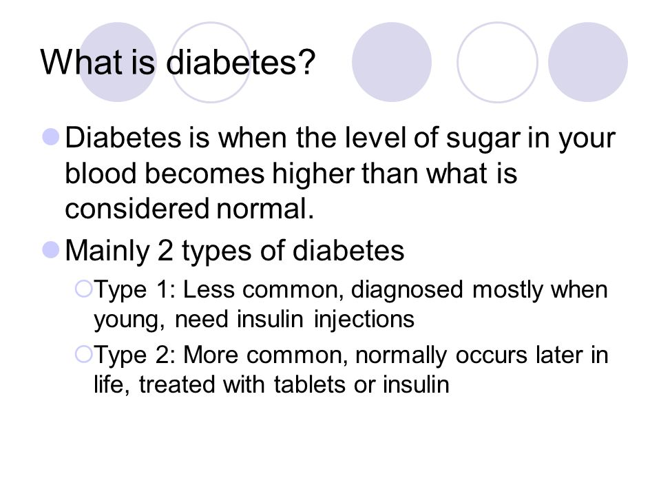 What is diabetes Diabetes is when the level of sugar in your blood becomes higher than what is considered normal.
