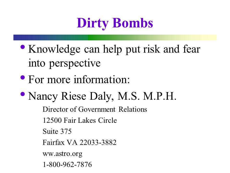 Dirty Bombs Knowledge can help put risk and fear into perspective