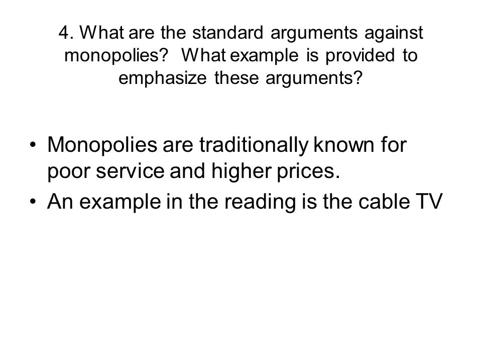 Monopolies are traditionally known for poor service and higher prices.
