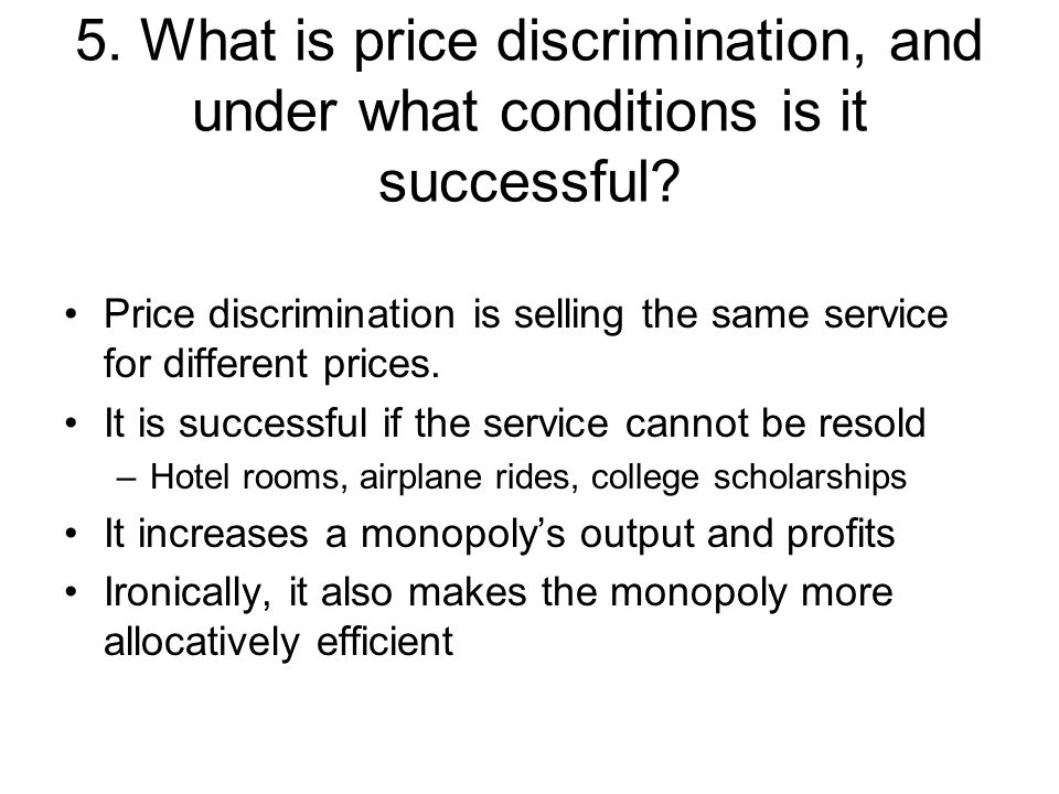 5. What is price discrimination, and under what conditions is it successful