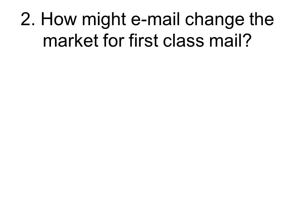 2. How might e-mail change the market for first class mail