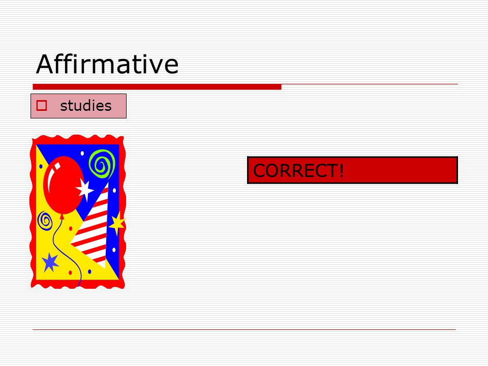 Affirmative studies CORRECT!