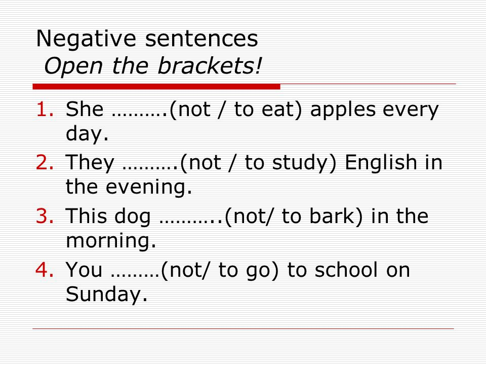 Negative sentences Open the brackets!