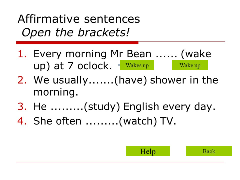 Affirmative sentences Open the brackets!