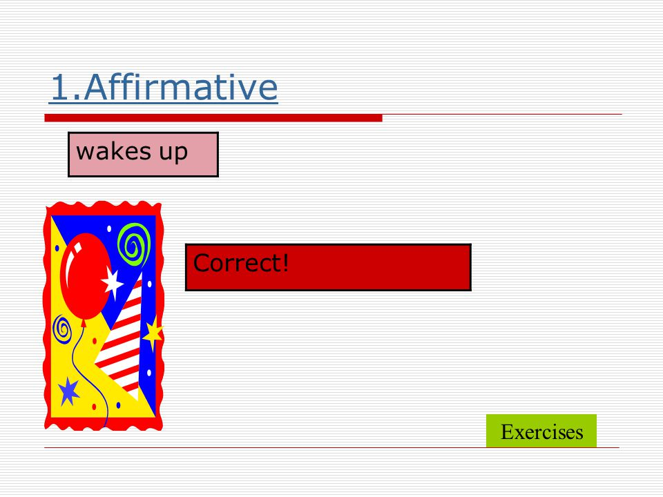 1.Affirmative wakes up Correct! Exercises