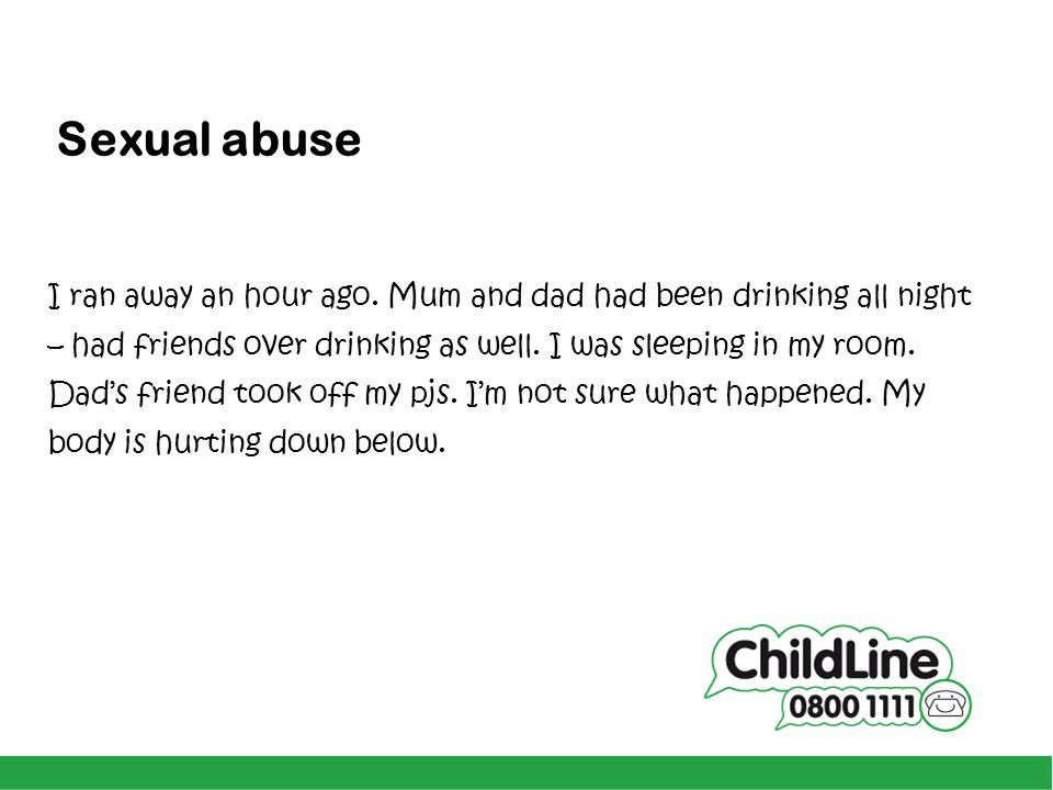 Sexual abuse I ran away an hour ago. Mum and dad had been drinking all night. – had friends over drinking as well. I was sleeping in my room.
