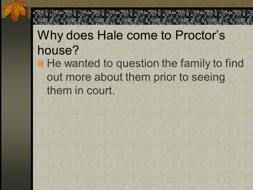 Why does Hale come to Proctor's house