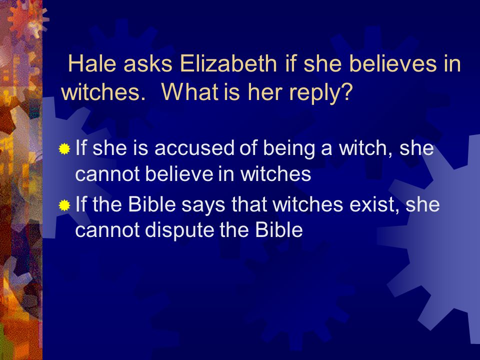 Hale asks Elizabeth if she believes in witches. What is her reply