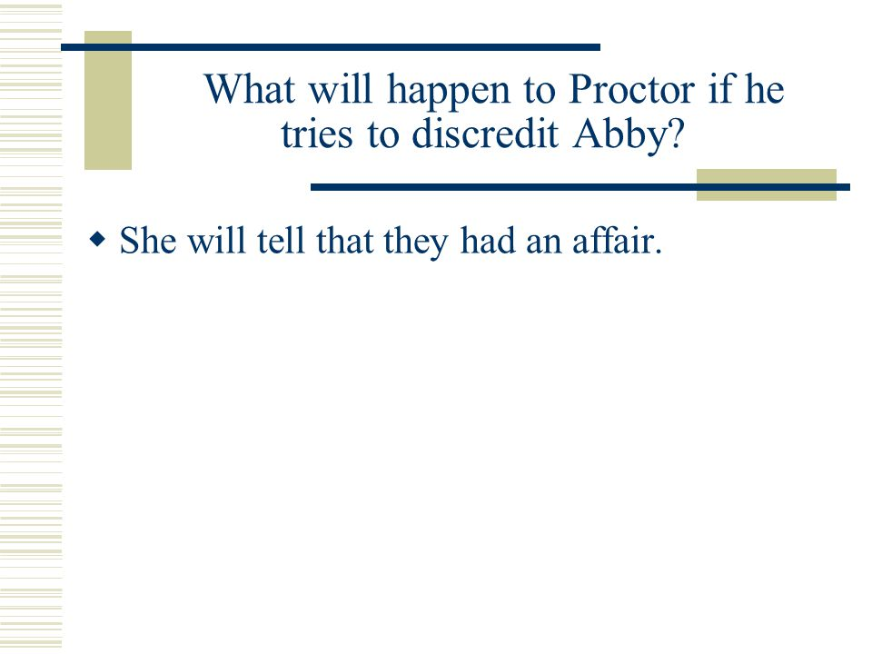 What will happen to Proctor if he tries to discredit Abby