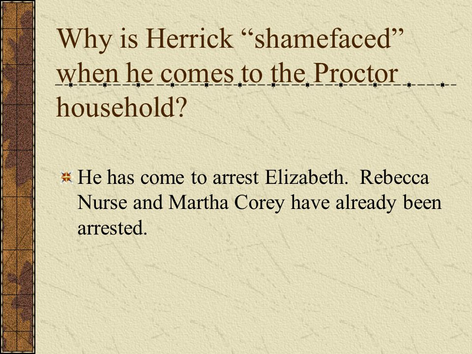Why is Herrick shamefaced when he comes to the Proctor household