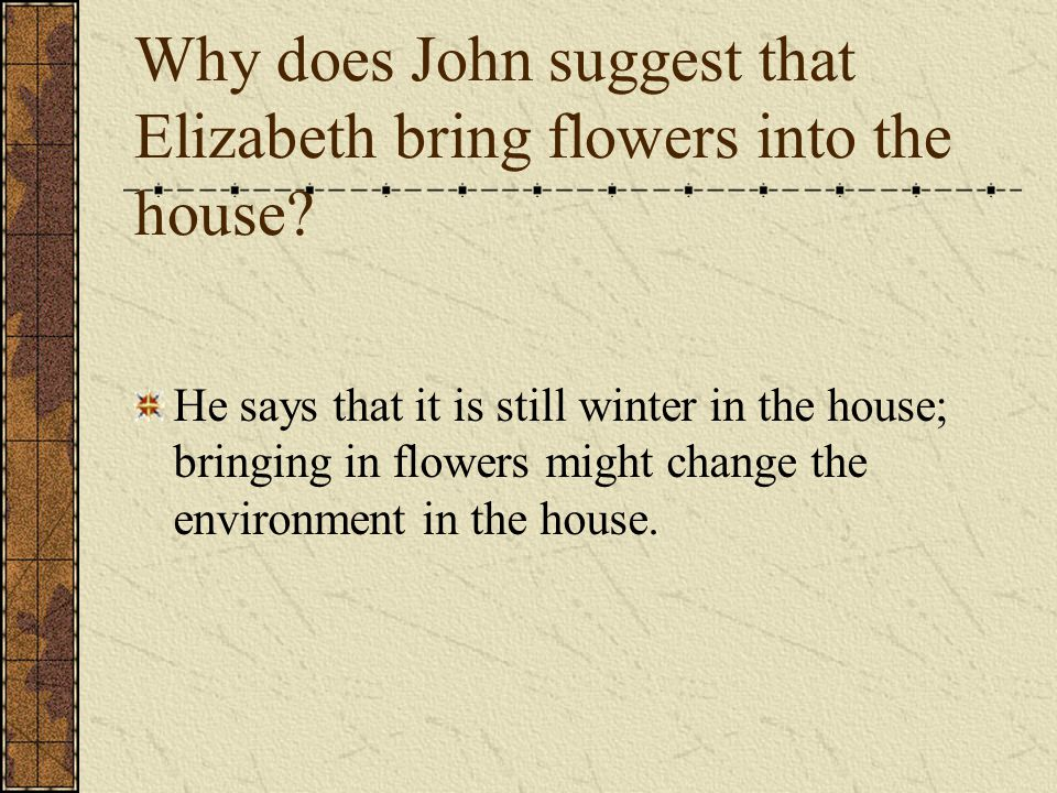 Why does John suggest that Elizabeth bring flowers into the house