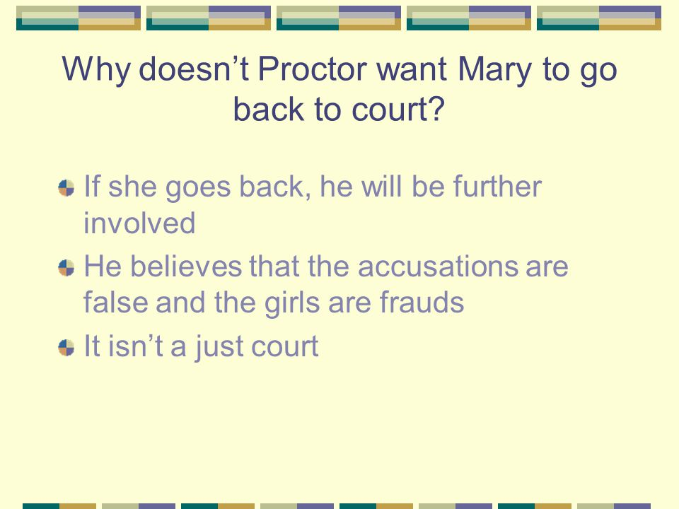 Why doesn't Proctor want Mary to go back to court