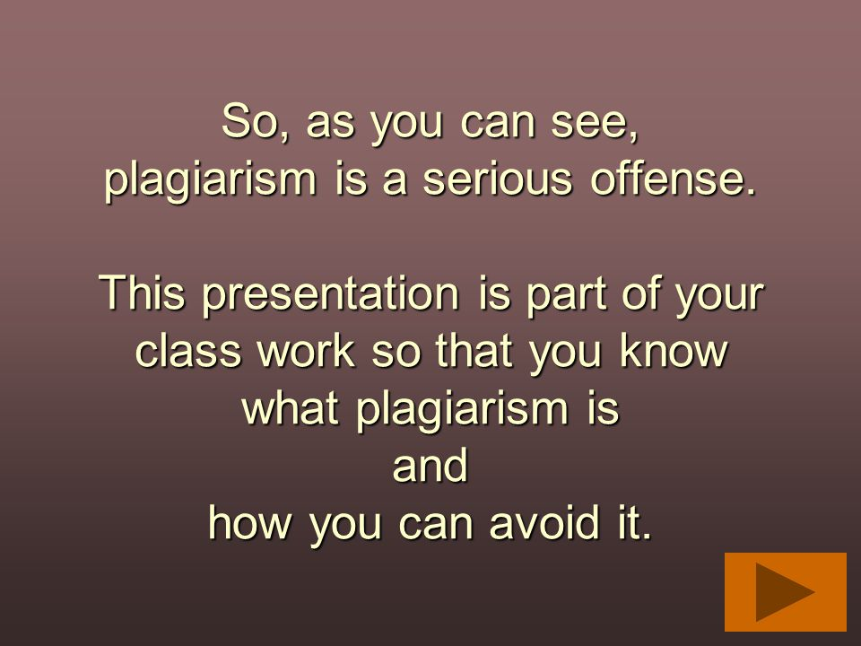 So, as you can see, plagiarism is a serious offense