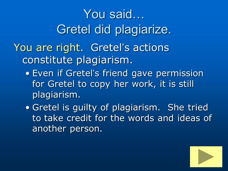 You said… Gretel did plagiarize.